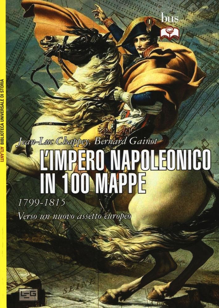 L'impero napoleonico in 100 mappe (1799-1815). Verso un nuovo assetto europeo