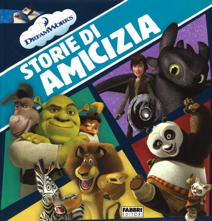 Storie di amicizia. DreamWorks. Ediz. illustrata