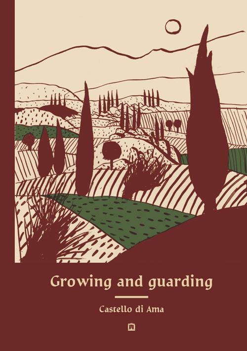 Growing and guarding Castello di Ama. Ediz. illustrata