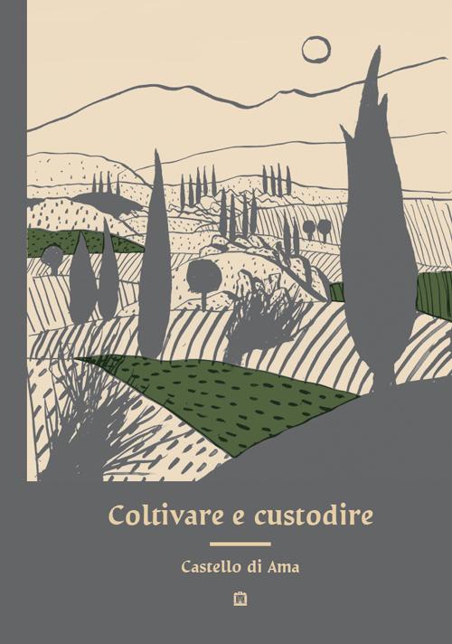 Coltivare e custodire Castello di Ama. Ediz. illustrata