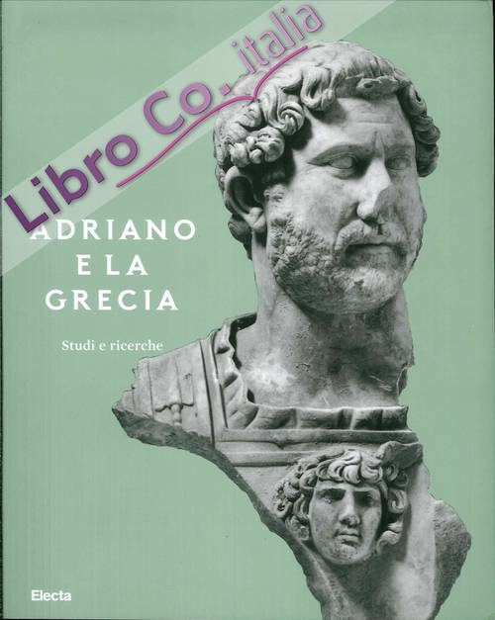 Adriano e la Grecia. Studi e Ricerche