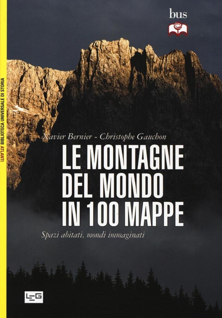 Le montagne del mondo in 100 mappe. Spazi abitati, mondi immaginati