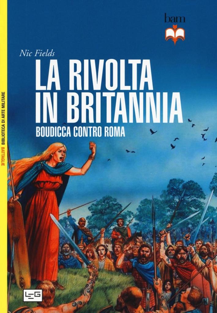 La rivolta in Britannia. Boudicca contro Roma