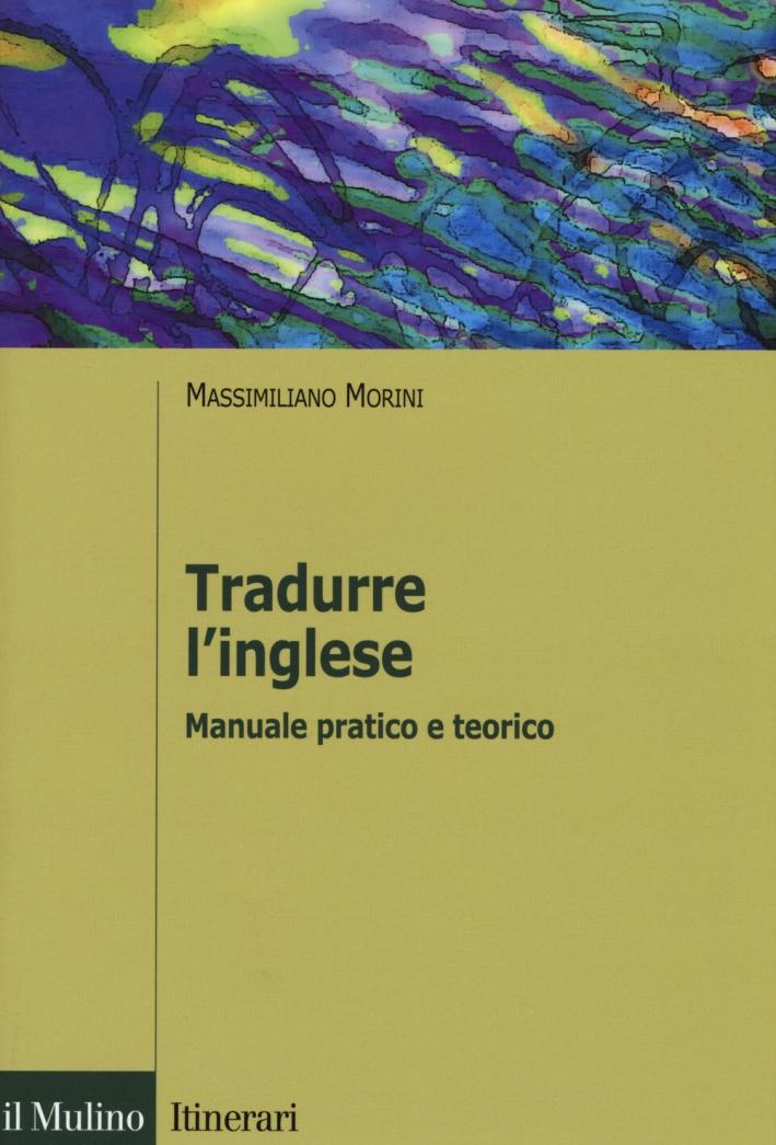 Tradurre l'inglese. Manuale pratico e teorico