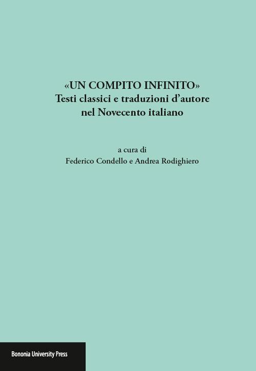 «Un compito infinito». Testi classici e traduzioni d'autore nel Novecento italiano