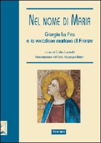 Nel nome di Maria. Giorgio La Pira e la vocazione mariana di Firenze. Ediz. illustrata