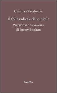 Il folle radicale del capitale. Panopticon e auto-icona di Jeremy Bentham