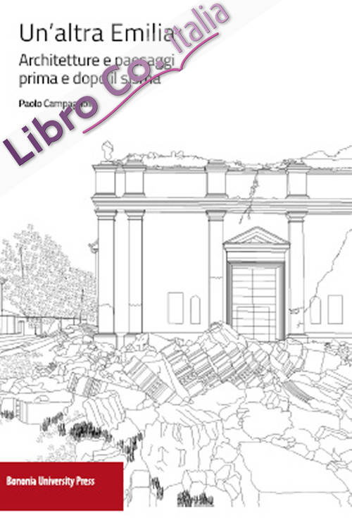 Un'altra Emilia. Architettura e paesaggi prima e dopo il sisma