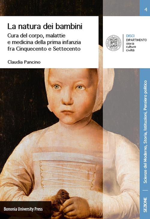La natura dei bambini. Cura del corpo, malattie e medicina della prima infanzia fra Cinquecento e Settecento