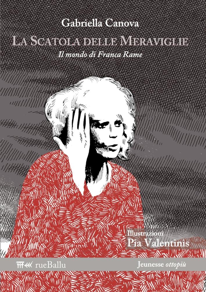 La scatola delle meraviglie. Il mondo di Franca Rame. Ediz. illustrata