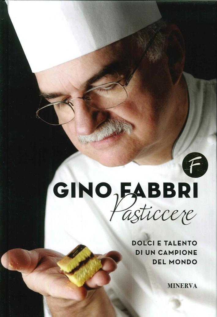 Gino Fabbri pasticcere. Dolci e talento di un campione del mondo