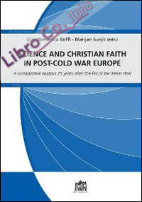 Science and christian faith in post-cold war europe. A comparative analysis 25 years after the fall of the Berlin Wall