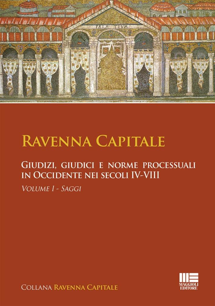 Ravenna capitale. Giudizi, giudici e norme processuali in Occidente nei secoli IV-VIII