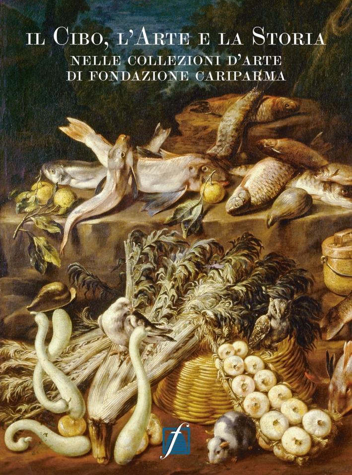 Il Cibo, l'Arte e la Storia nelle Collezioni d'Arte di Fondazione Cariparma