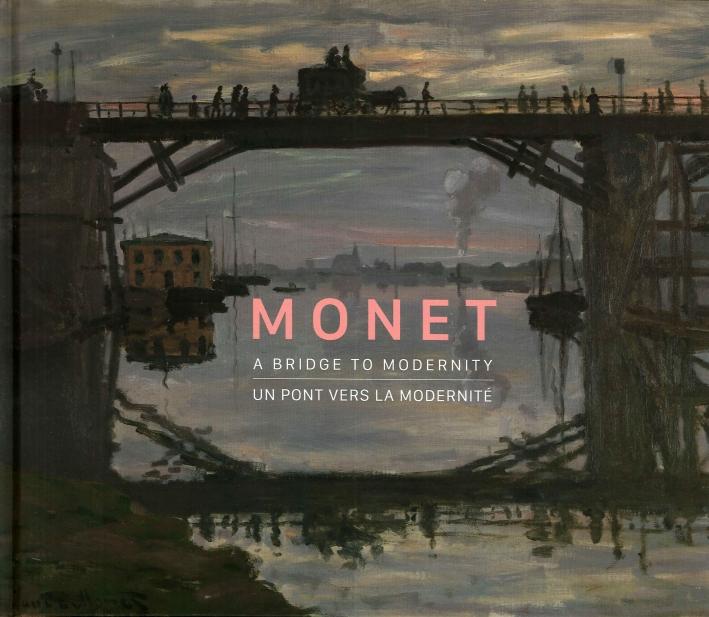 Monet. A Bridge To Modernity. Un Pont Vers la Modernité