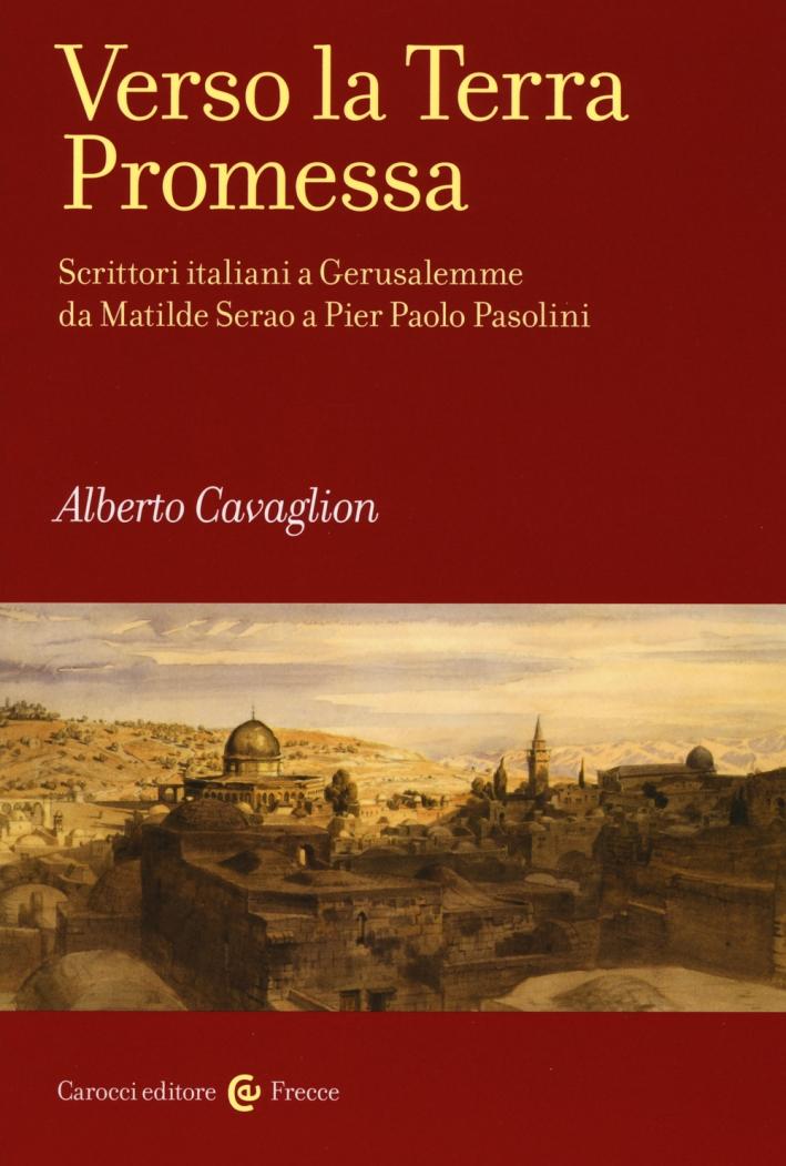 Verso la terra promessa. Scrittori italiani a Gerusalemme da Matilde Serao a Pier Paolo Pasolini