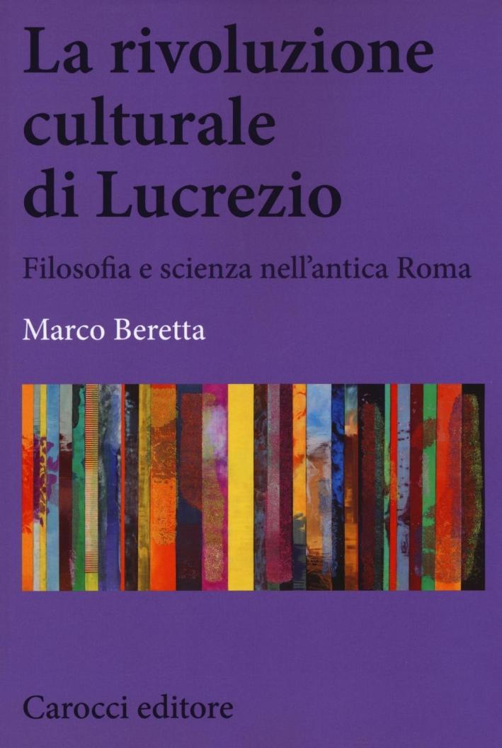 La rivoluzione culturale di Lucrezio. Filosofia e scienza nell'antica roma