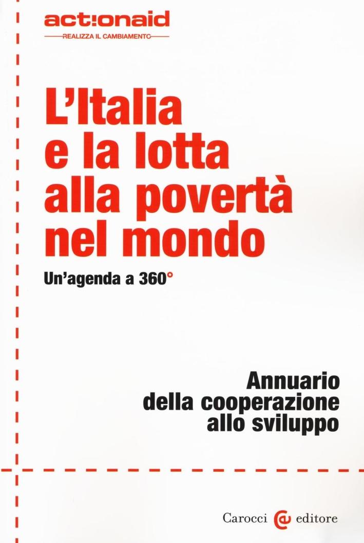 L'Italia e la lotta alla povertà nel mondo. Un'agenda a 360°. Annuario della cooperazione allo sviluppo
