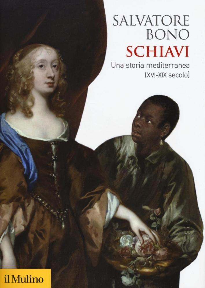 Schiavi. Una storia mediterranea (XVI-XIX secolo)