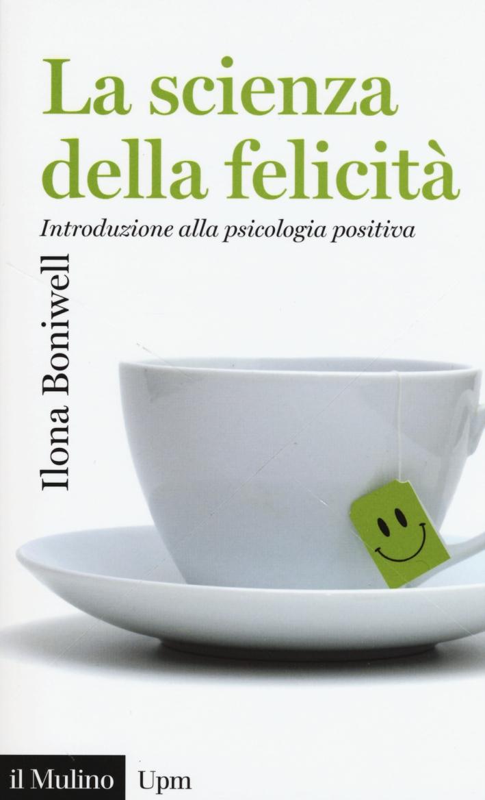 La scienza della felicità. Introduzione alla psicologia positiva
