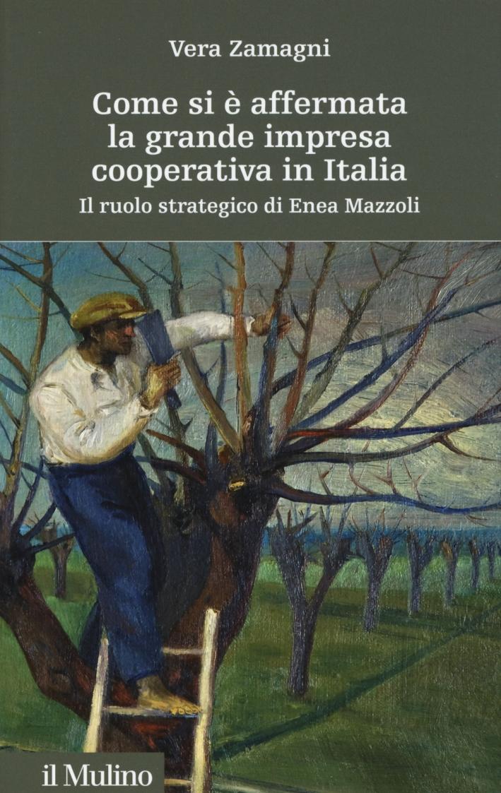 Come si è affermata la grande impresa cooperativa in Italia. Il ruolo strategico di Enea Mazzoli