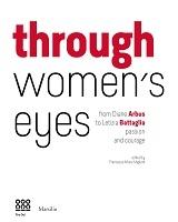 Through women's eyes. From Diane Arbus to Letizia Battaglia. Passion and courage. Ediz. illustrata