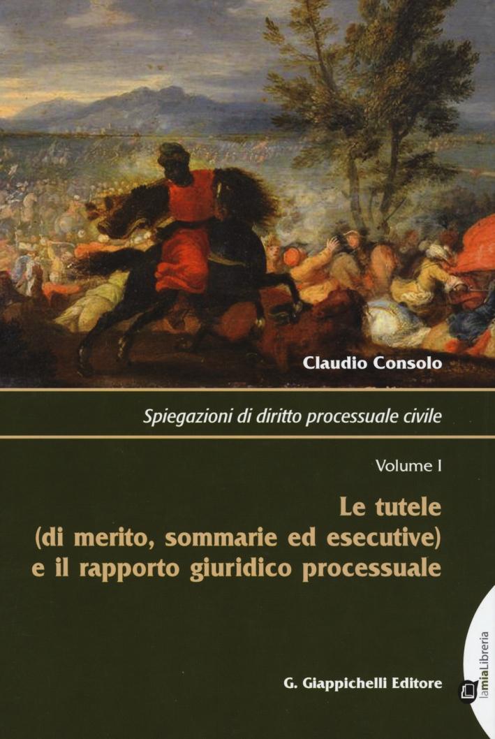 Spiegazioni di diritto processuale civile. Vol. 1: Le tutele (di merito, sommarie ed esecutive) e il rapporto giuridico processuale
