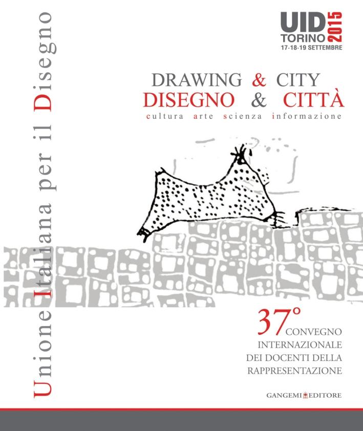 Disegno & Città. Cultura, Arte, Scienza, Informazione. Drawing & City. Culture, Art, Science, Information
