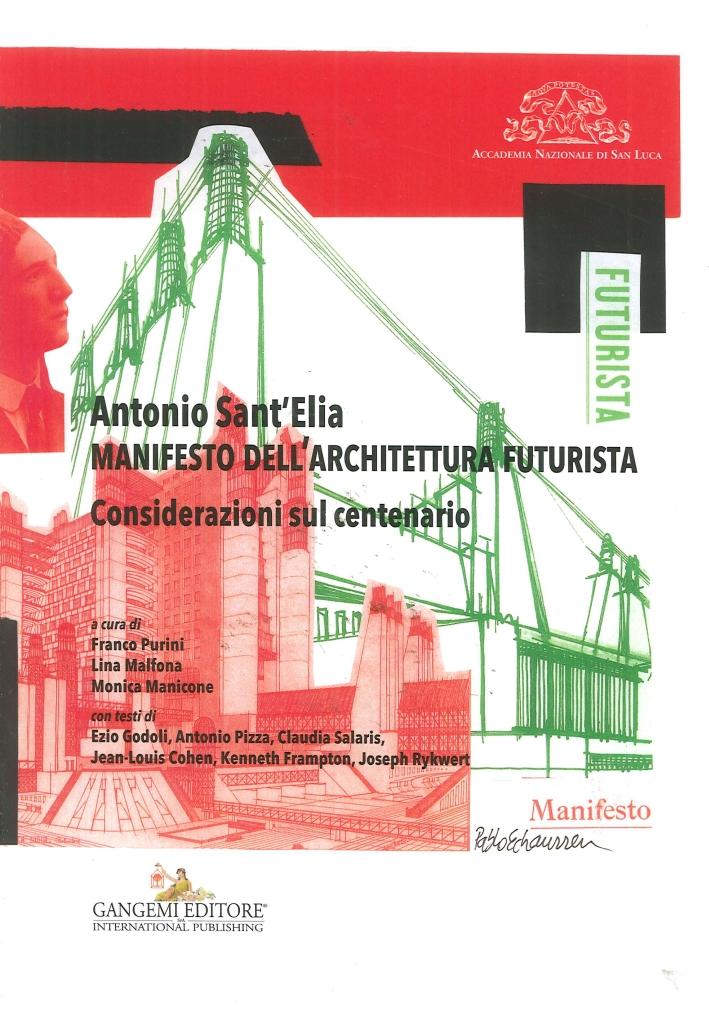 Antonio Sant'Elia. Manifesto dell'Architettura Futurista. Considerazioni sul Centenario
