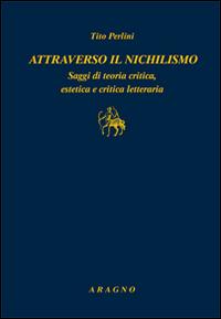 Attraverso il nichilismo. Saggi di teoria critica, estetica e critica letteraria