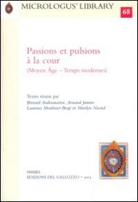 Passions et pulsions à la cour (Moyen Âge-Temps modernes)