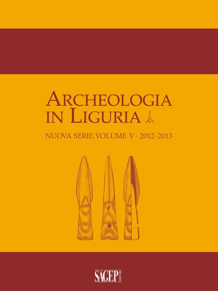 Archeologia in Liguria. Nuova Serie, Volume V, 2012-2013