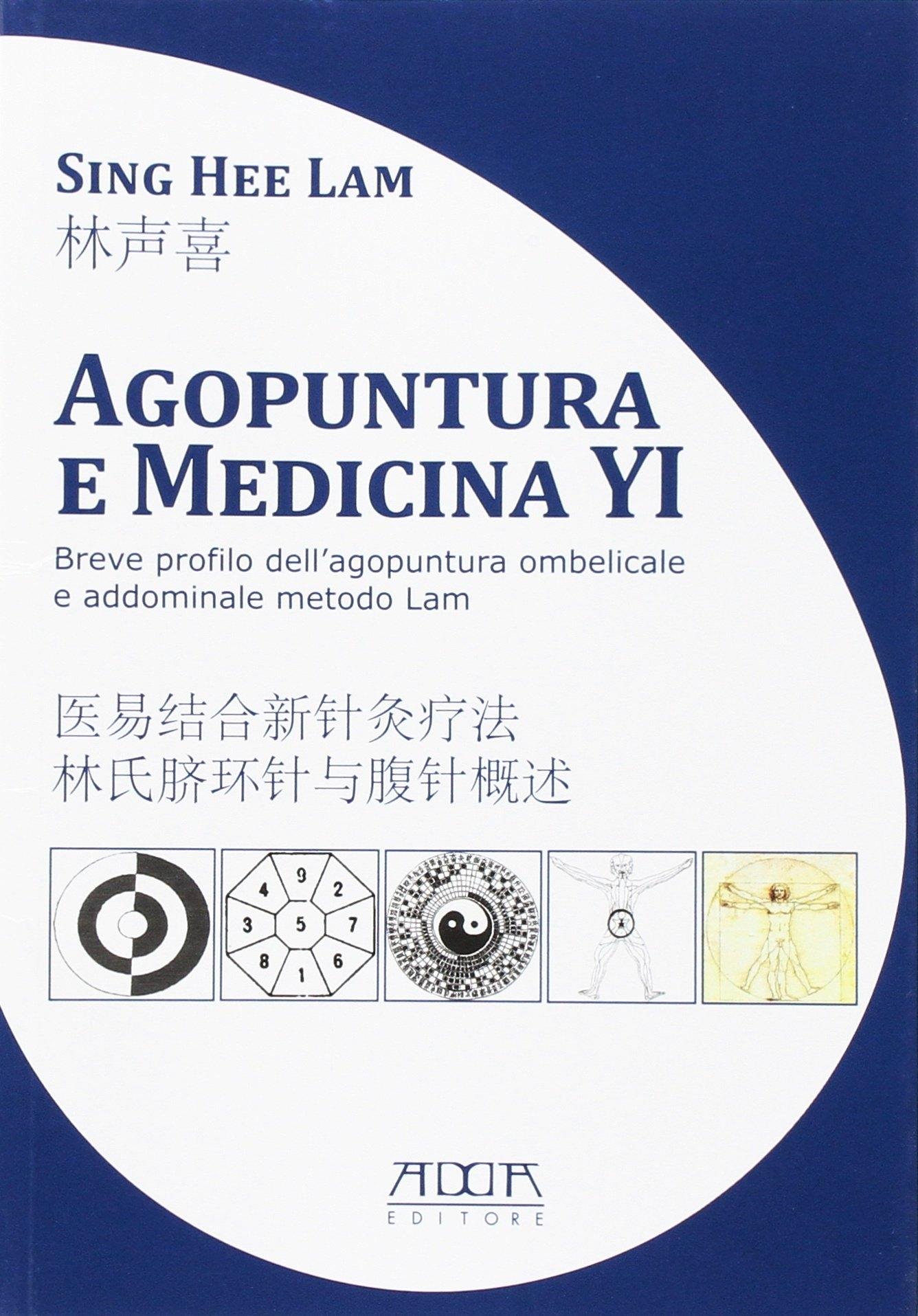 Agopuntura e medicina YI. Breve profilo dell'agopuntura ombelicale e addominale metodo Lam. Ediz. italiana e cinese