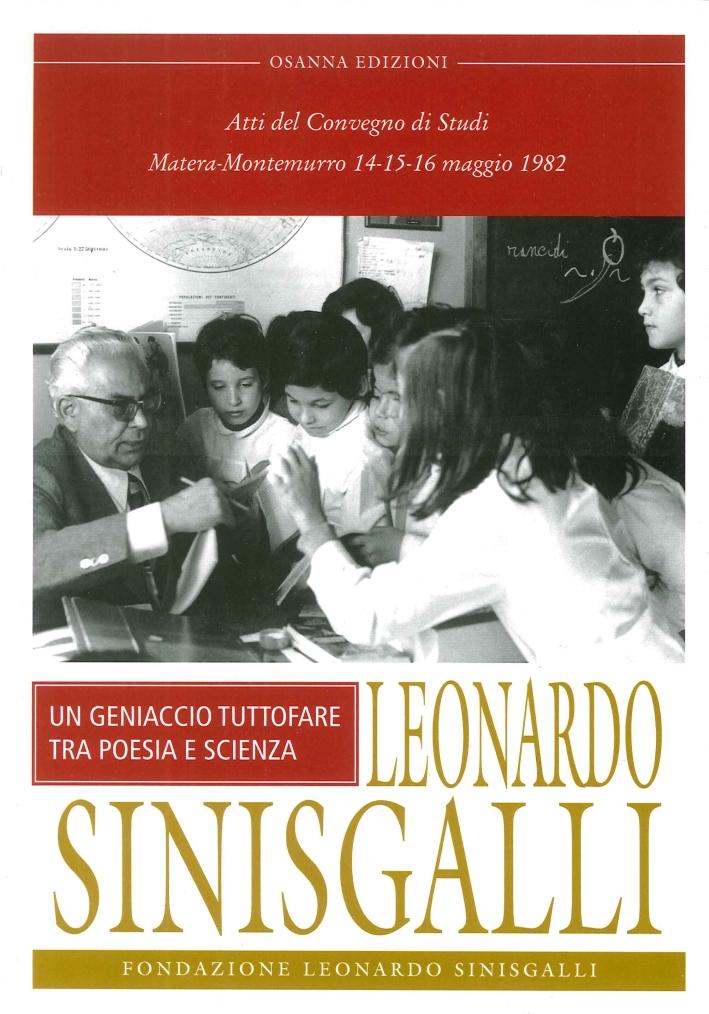 Leonardo Sinisgalli. Un Geniaccio Tutto Fare tra Poesia e Scienze. Atti del Convegno (Matera-Montemurro, 1982).