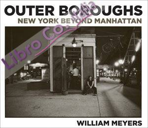 William Meyers. Outer Boroughs. New York Beyond Manhattan.