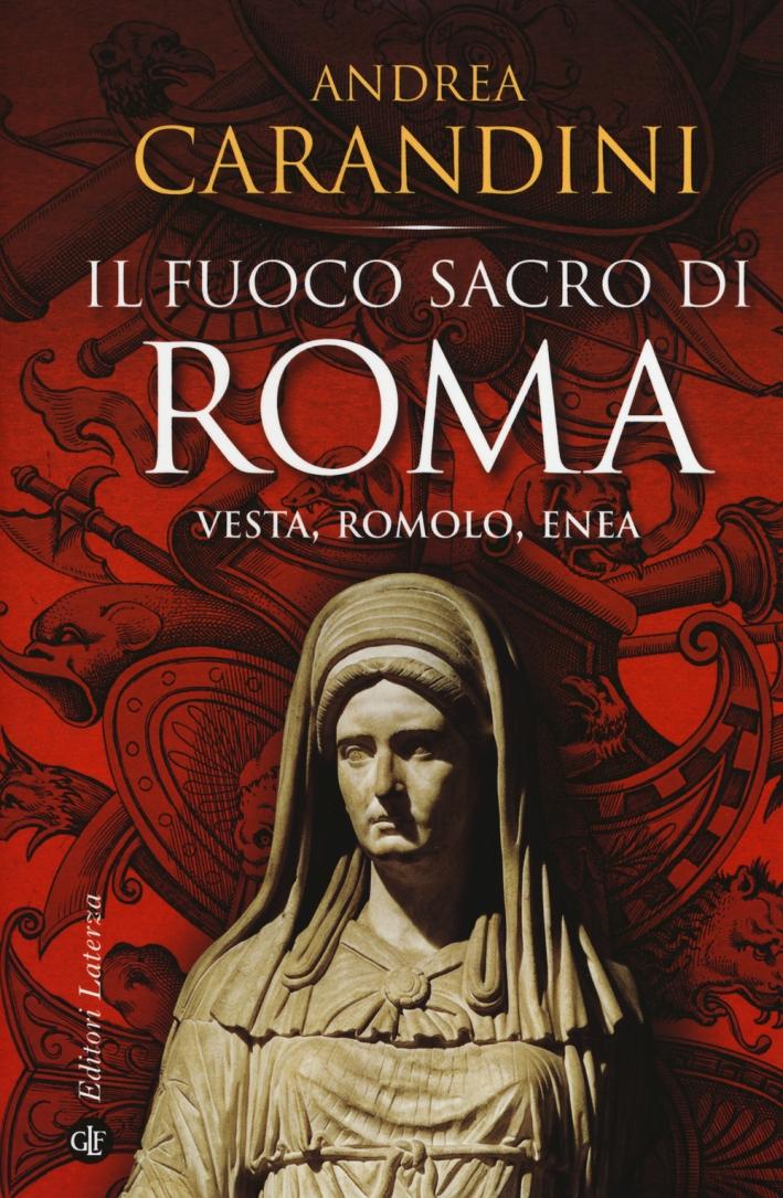 Il fuoco sacro di Roma. Vesta, Romolo, Enea.