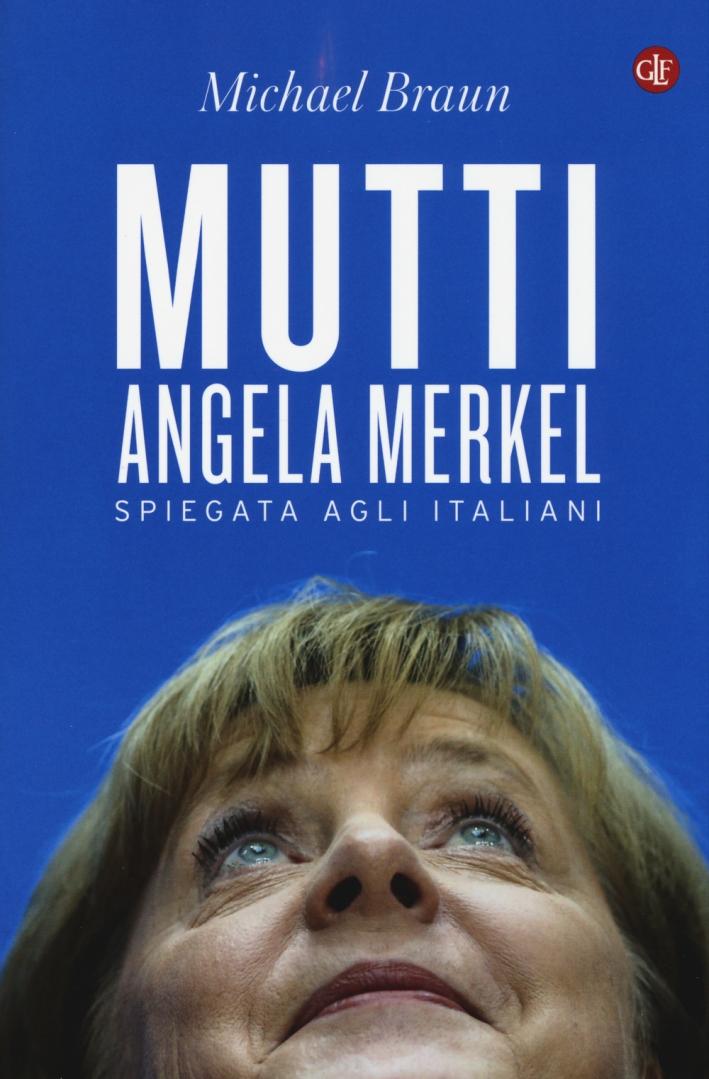 Mutti. Angela Merkel spiegata agli italiani