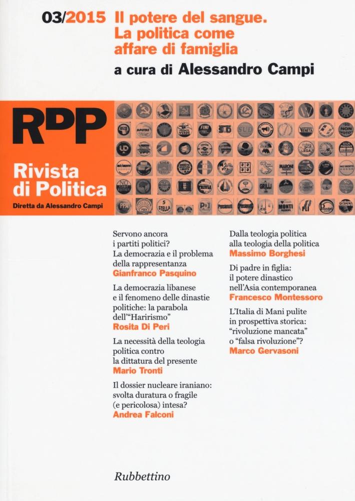 Rivista di Politica (2015). Vol. 3. il Potere del Sangue. La Politica Come Affare di Famiglia.