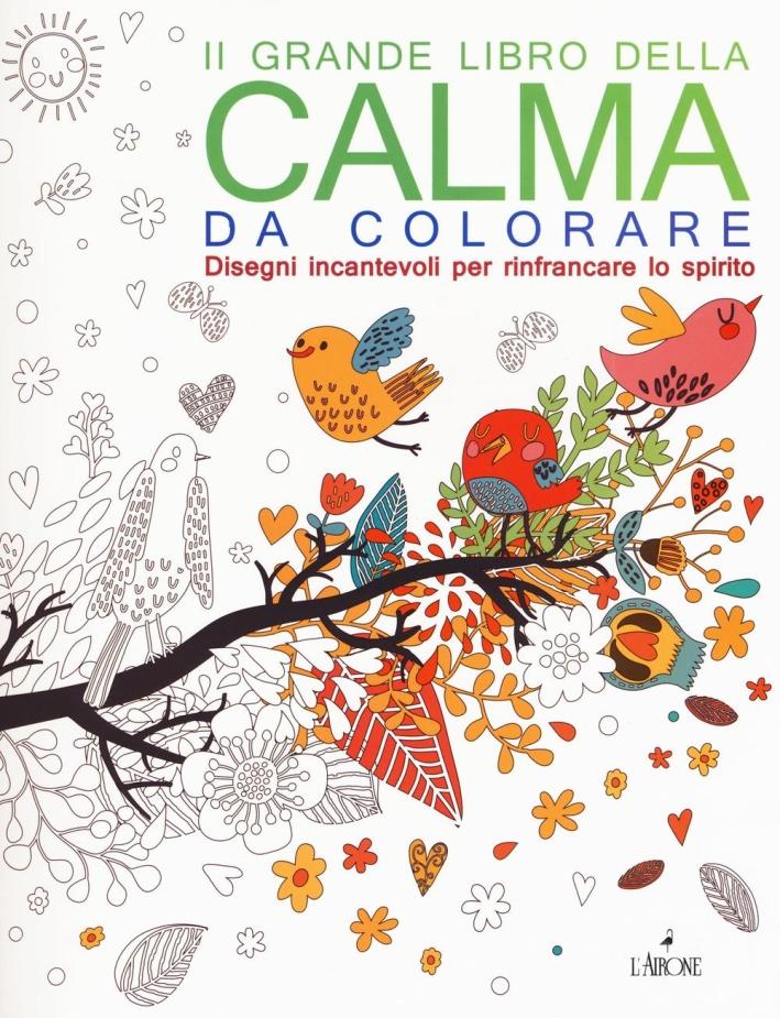 Il grande libro della calma da colorare.