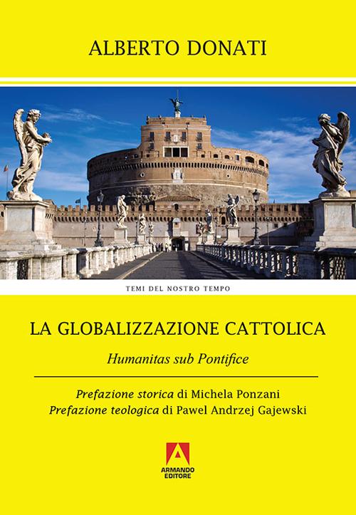 La globalizzazione cattolica. Humanitas sub pontefice.