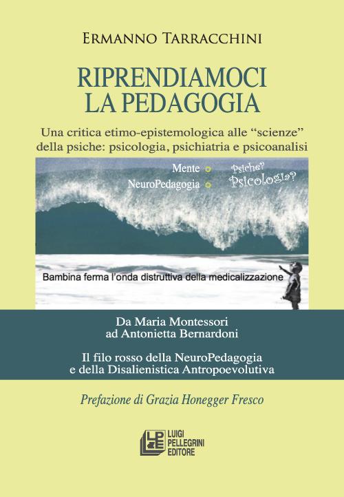 Riprendiamoci la pedagogia. Una critica etimo-epistemologica alle «scienze» della psiche. Psicologia, psichiatria e psicoanalisi