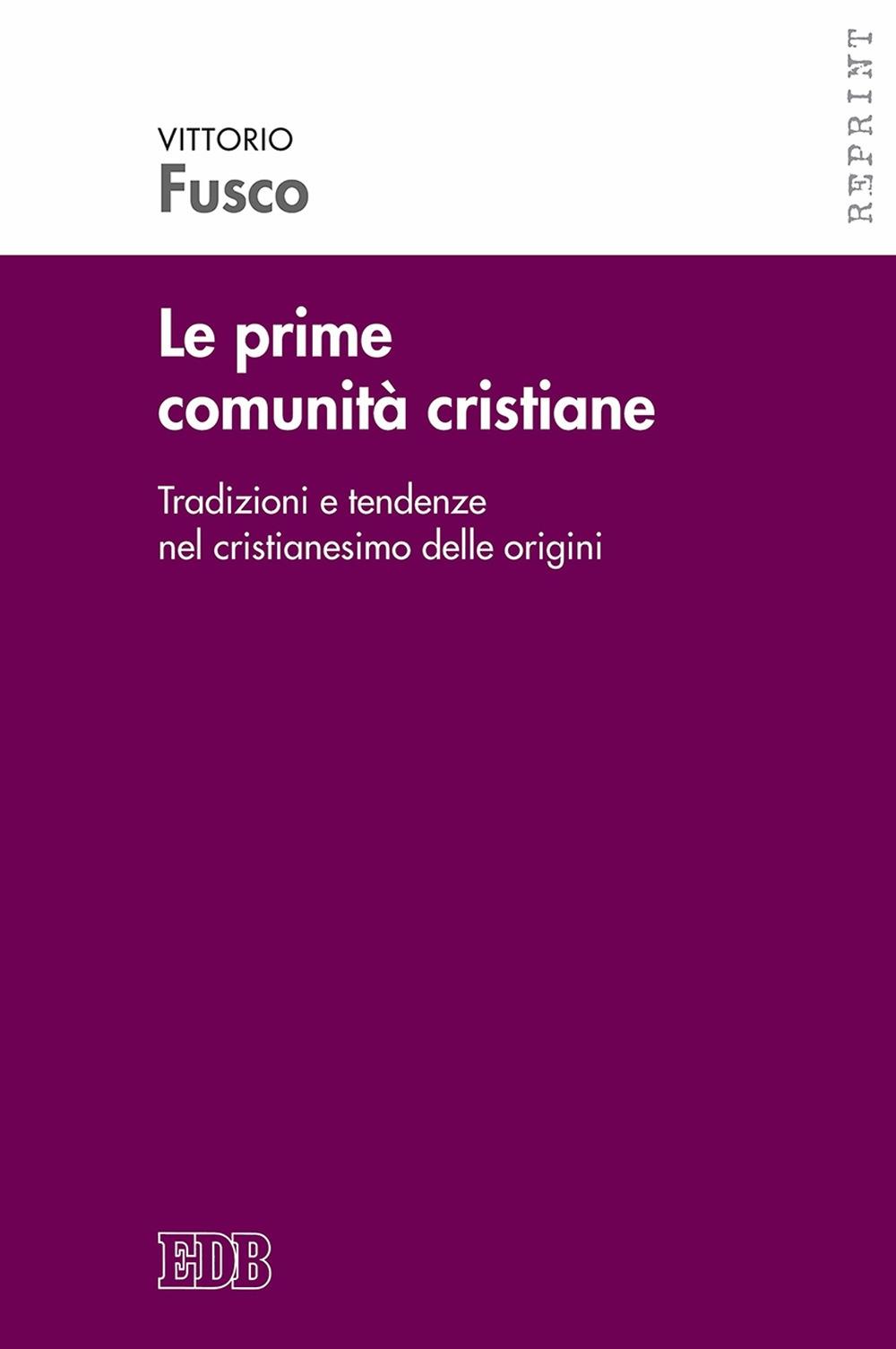 Le prime comunità cristiane. Tradizioni e tendenze nel cristianesimo delle origini.