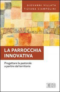 La parrocchia innovativa. Progettare la pastorale a partire dal territorio.