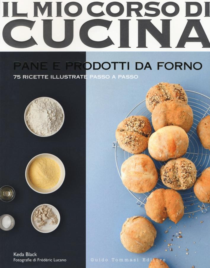 Pane e prodotti da forno. 75 ricette illustrate passo a passo. Ediz. illustrata