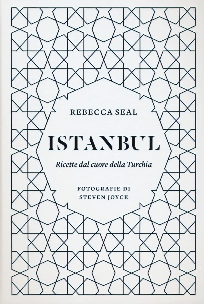 Istanbul. Ricette dal cuore della Turchia. Ediz. illustrata