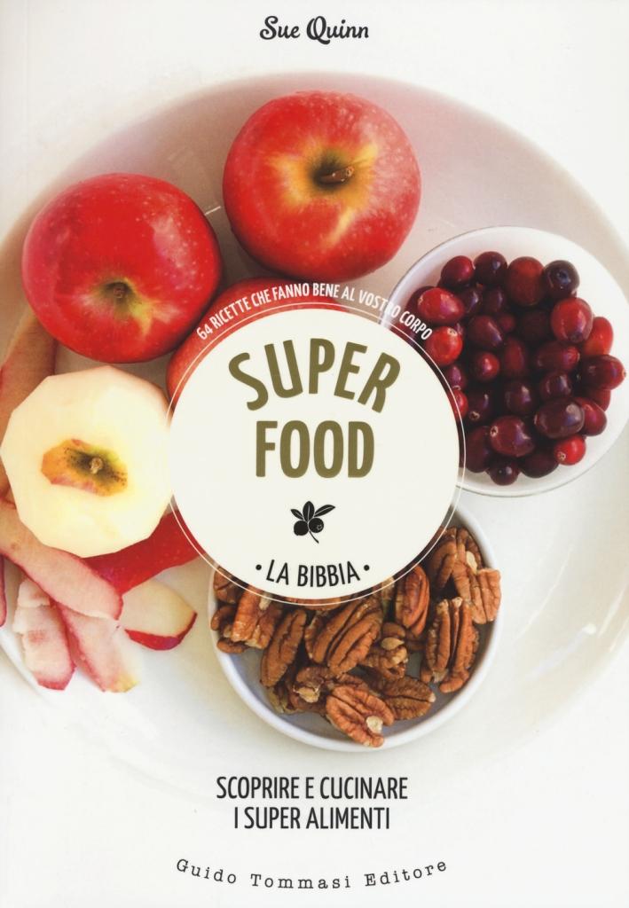Superfood. La bibbia. Scoprire e cucinare i super alimenti