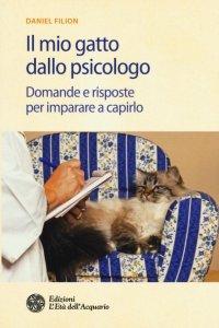Il mio gatto dallo psicologo. Domande e risposte per imparare a capirlo.