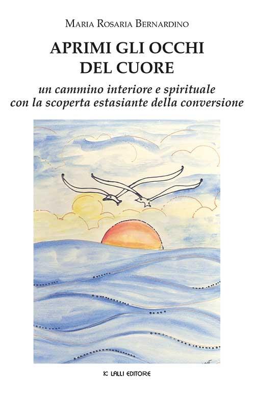 Aprimi gli occhi del cuore. Un cammino interiore e spirituale con la scoperta estasiante della conversione