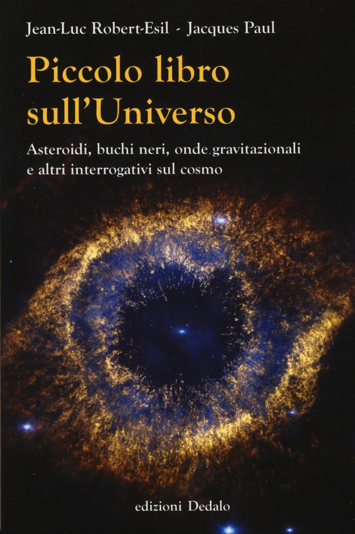 Piccolo libro sull'universo. Asteroidi, buchi neri, onde gravitazionali e altri interrogativi sul cosmo.