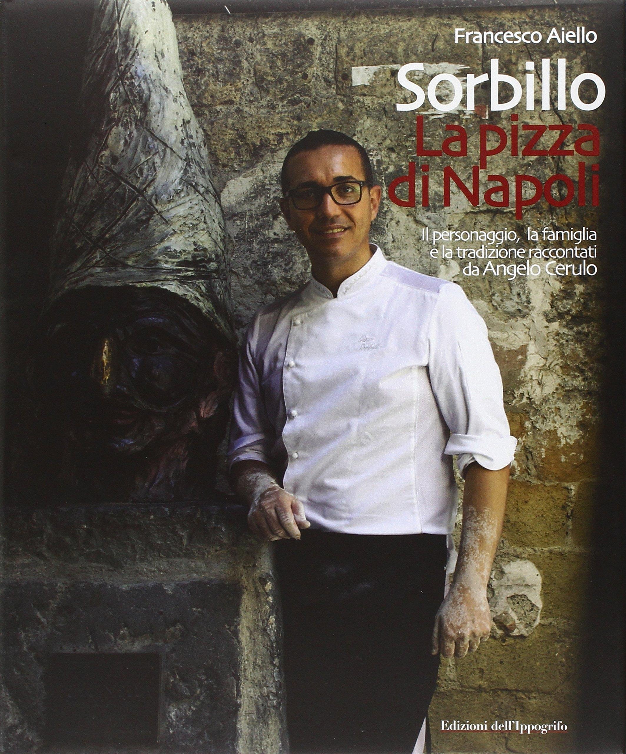 Gino Sorbillo. La Pizza di Napoli. Il personaggio, la famiglia e la tradizione raccontati da Angelo Cerulo
